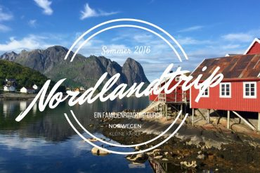 VIDEO – #Nordlandtrip: Unser Familien-Roadtrip durch Norwegen bis zu den Lofoten